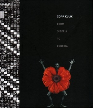 Zofia Kulik: From Siberia to Cyberia and Other Works